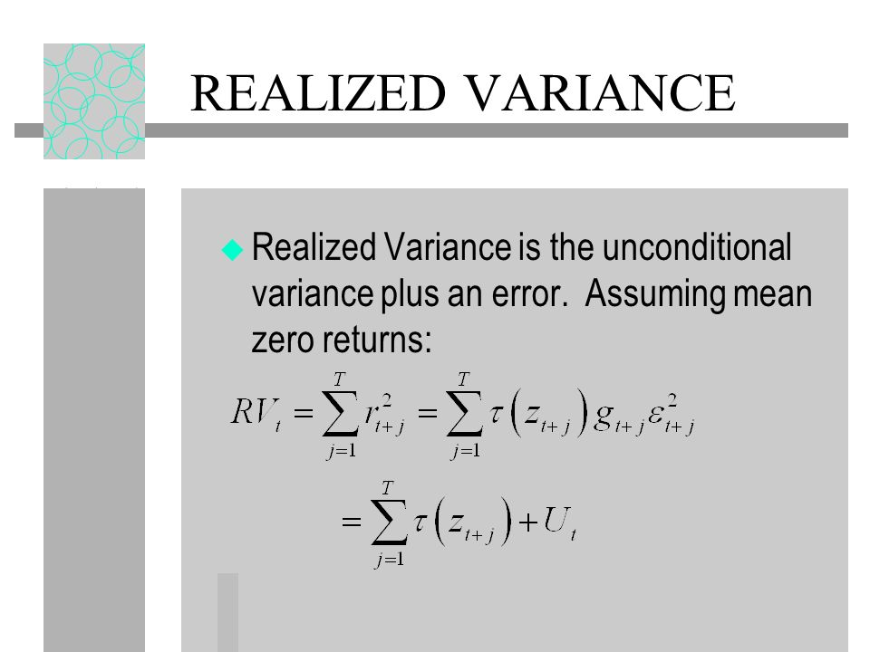 REALIZED VARIANCE Realized Variance is the unconditional variance plus an error. Assuming mean zero returns: