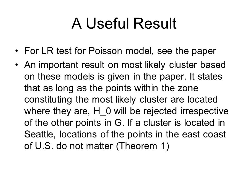 A Useful Result For LR test for Poisson model, see the paper An important result on most likely cluster based on these models is given in the paper.