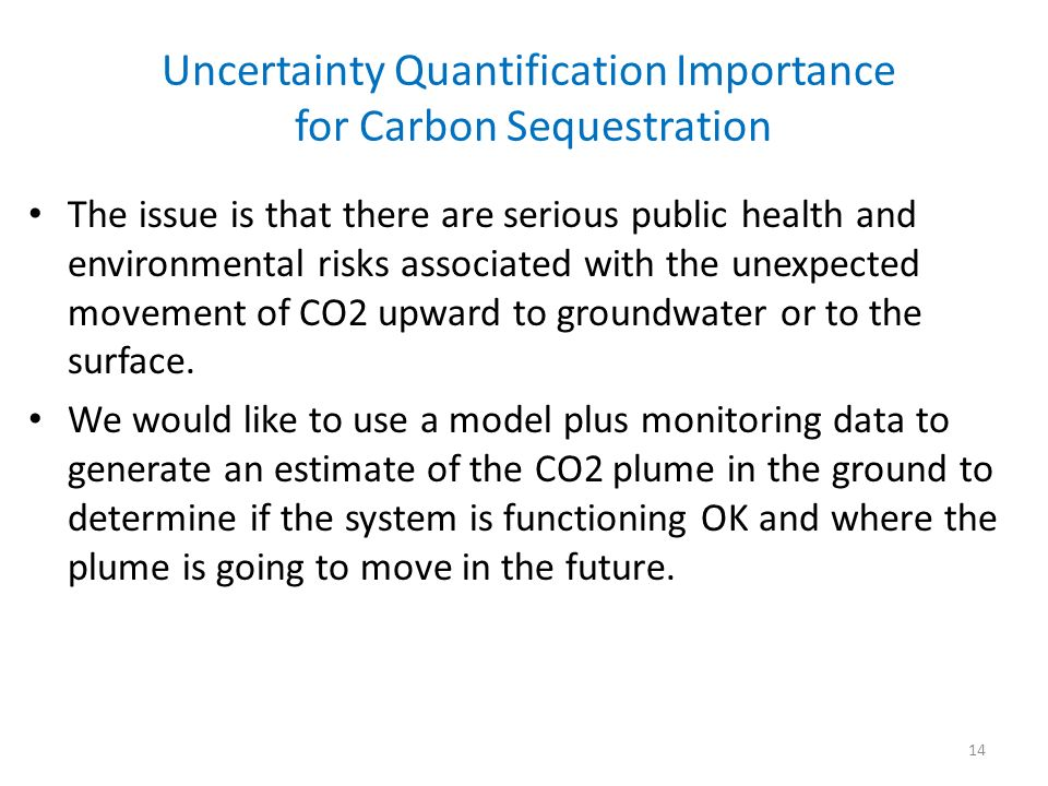 Uncertainty Quantification Importance for Carbon Sequestration The issue is that there are serious public health and environmental risks associated wi