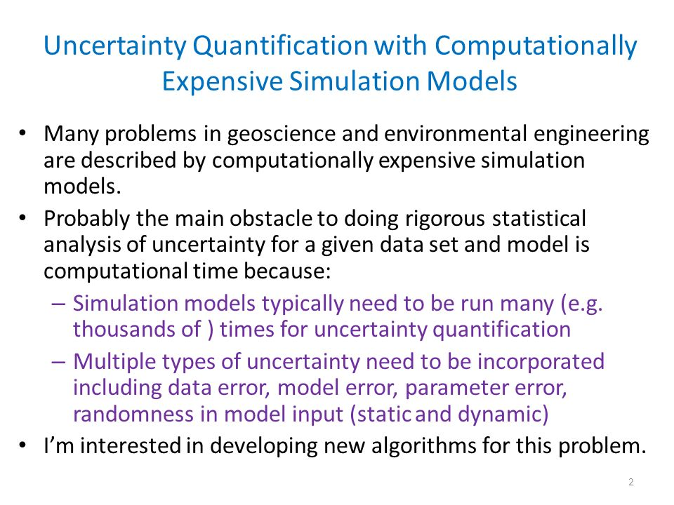 Uncertainty Quantification with Computationally Expensive Simulation Models Many problems in geoscience and environmental engineering are described by