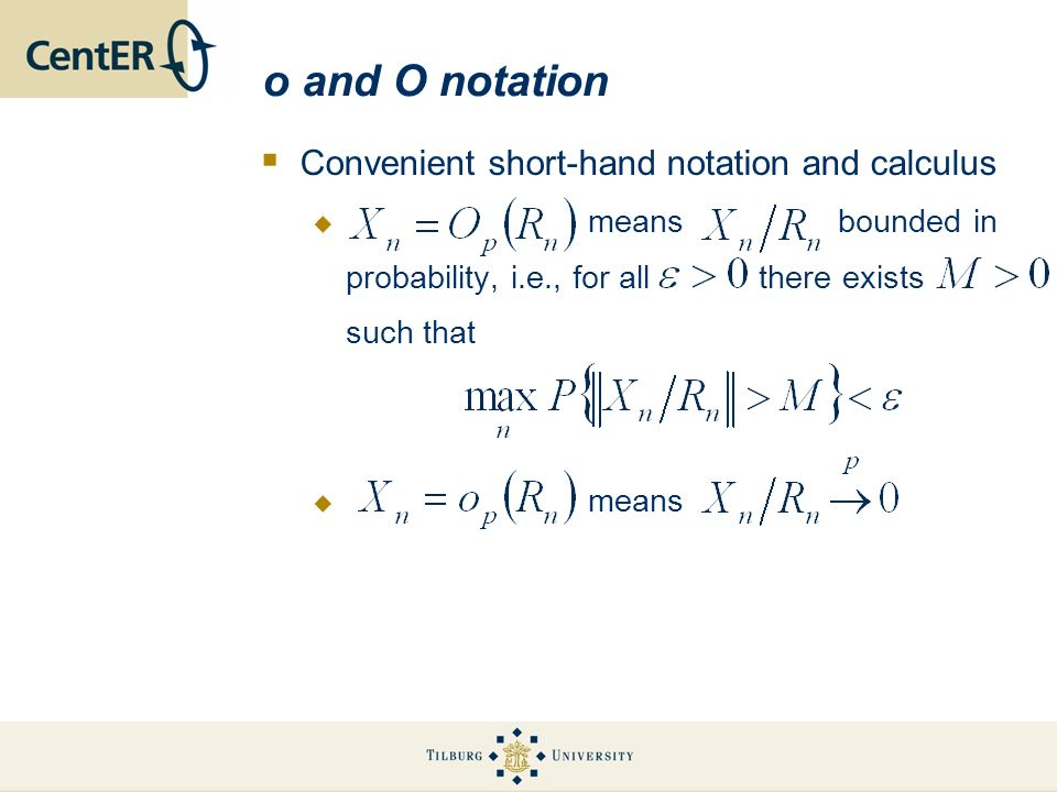 o and O notation Convenient short-hand notation and calculus means bounded in probability, i.e., for all there exists such that means