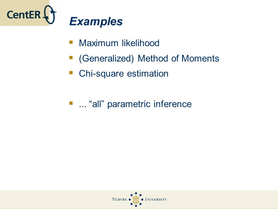 Examples Maximum likelihood (Generalized) Method of Moments Chi-square estimation...