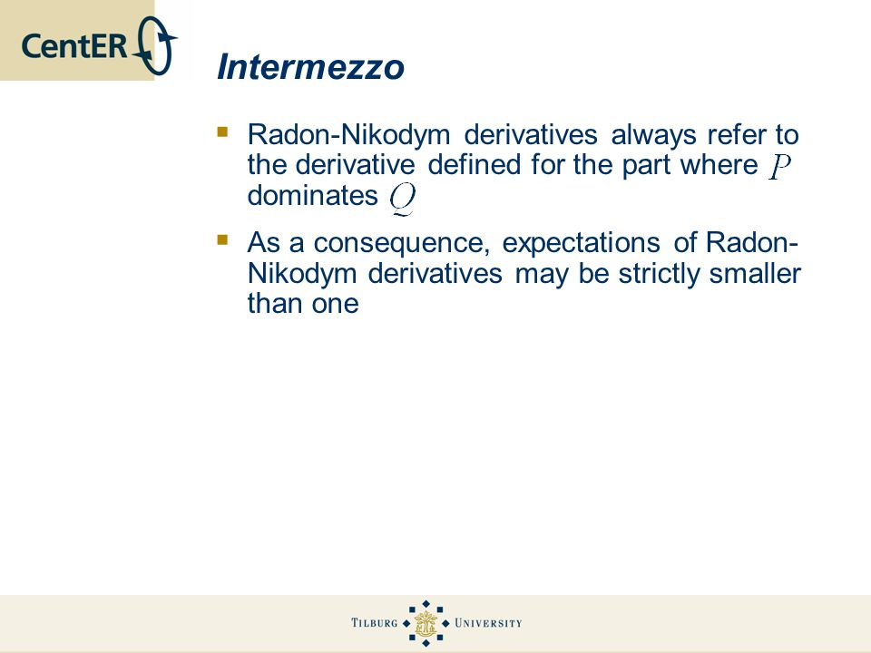 Intermezzo Radon-Nikodym derivatives always refer to the derivative defined for the part where dominates As a consequence, expectations of Radon- Nikodym derivatives may be strictly smaller than one