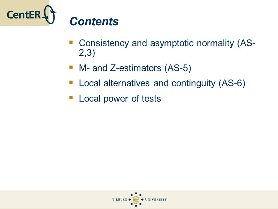 Contents Consistency and asymptotic normality (AS- 2,3) M- and Z-estimators (AS-5) Local alternatives and continguity (AS-6) Local power of tests