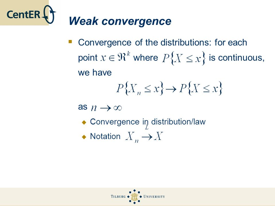 Convergence in probability Convergence of the random variables: as, for all Euclidean distance Basic to the notion of consistency of estimators Notation