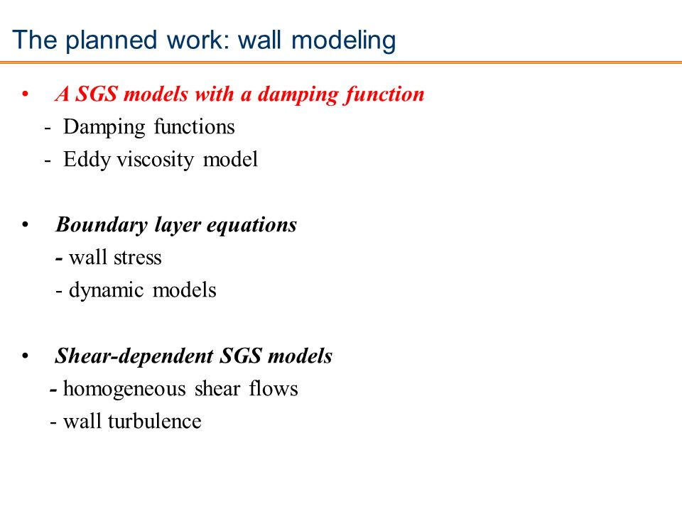 The planned work: wall modeling A SGS models with a damping function - Damping functions - Eddy viscosity model Boundary layer equations - wall stress