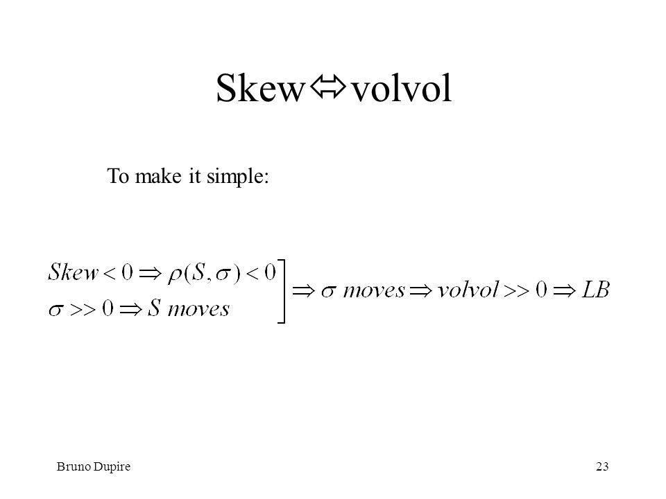 Bruno Dupire23 Skew volvol To make it simple:
