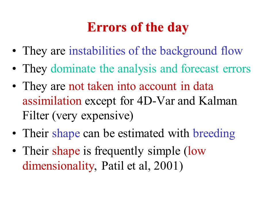 Errors of the day They are instabilities of the background flow They dominate the analysis and forecast errors They are not taken into account in data
