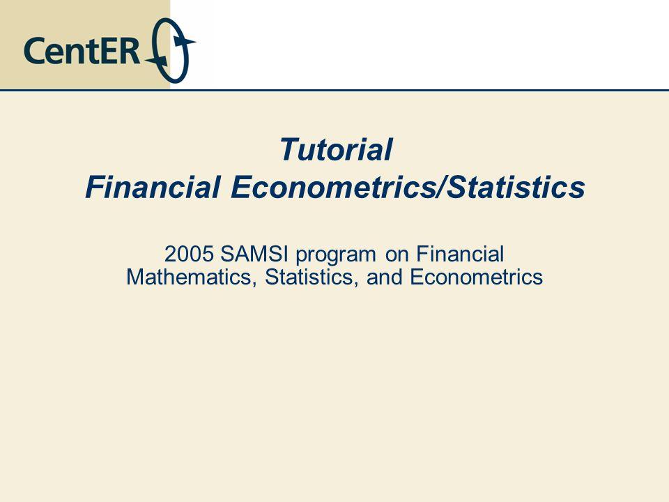 Tutorial Financial Econometrics/Statistics 2005 SAMSI program on Financial Mathematics, Statistics, and Econometrics