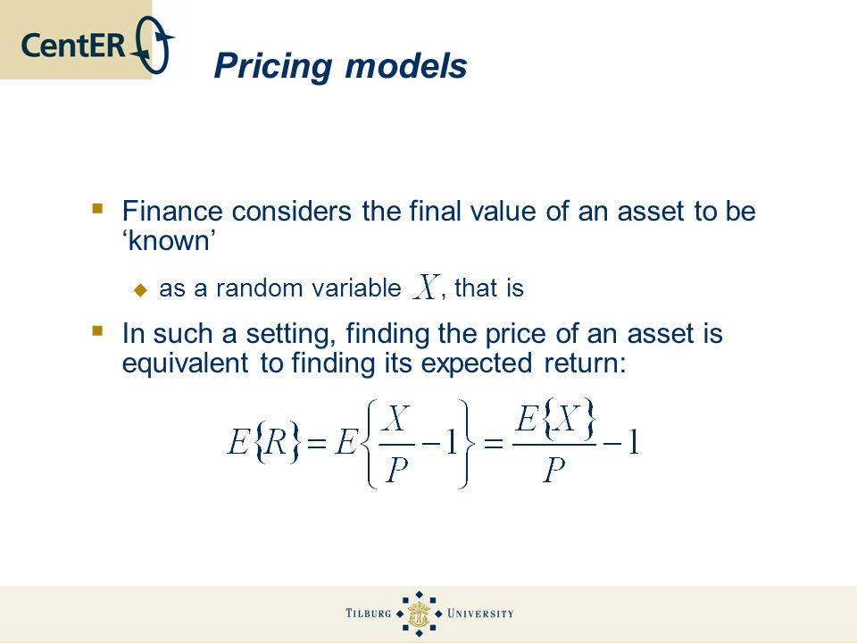 Pricing models Finance considers the final value of an asset to be known as a random variable, that is In such a setting, finding the price of an asse
