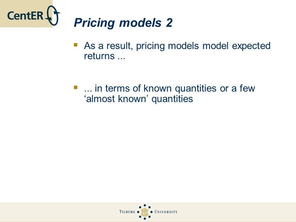 Pricing models 2 As a result, pricing models model expected returns...... in terms of known quantities or a few almost known quantities