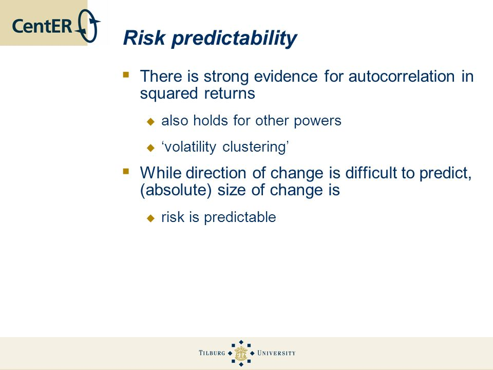 Risk predictability There is strong evidence for autocorrelation in squared returns also holds for other powers volatility clustering While direction