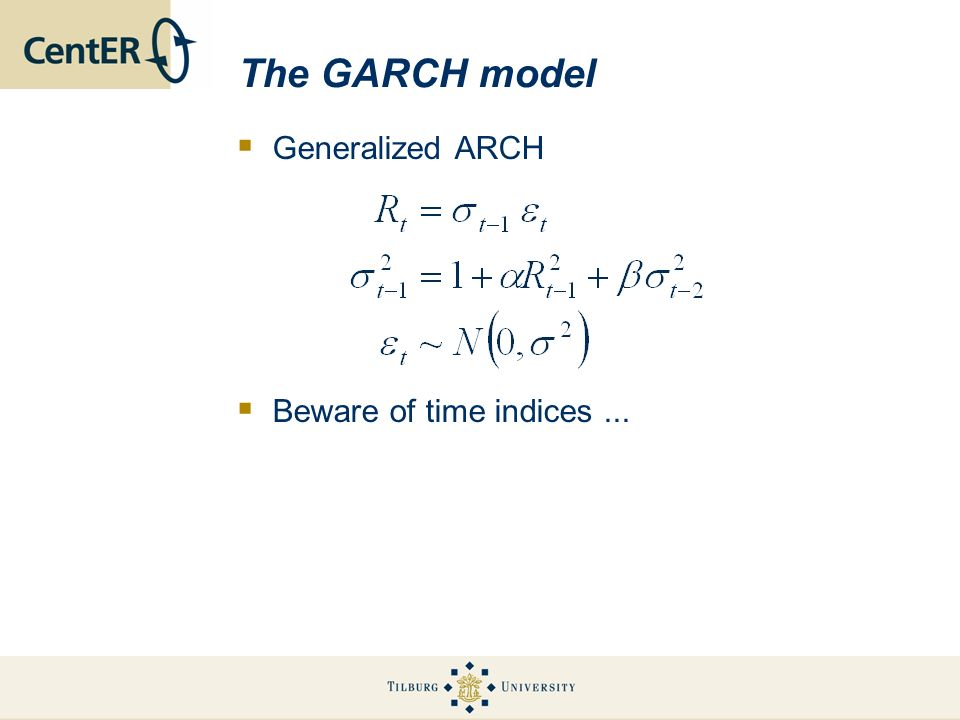 The GARCH model Generalized ARCH Beware of time indices...