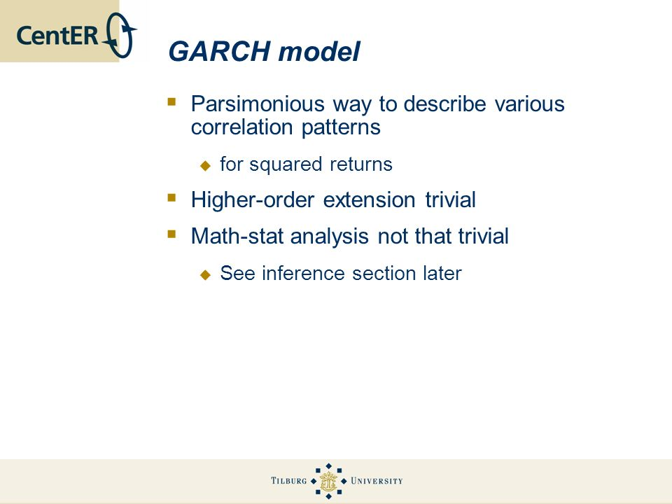 GARCH model Parsimonious way to describe various correlation patterns for squared returns Higher-order extension trivial Math-stat analysis not that t