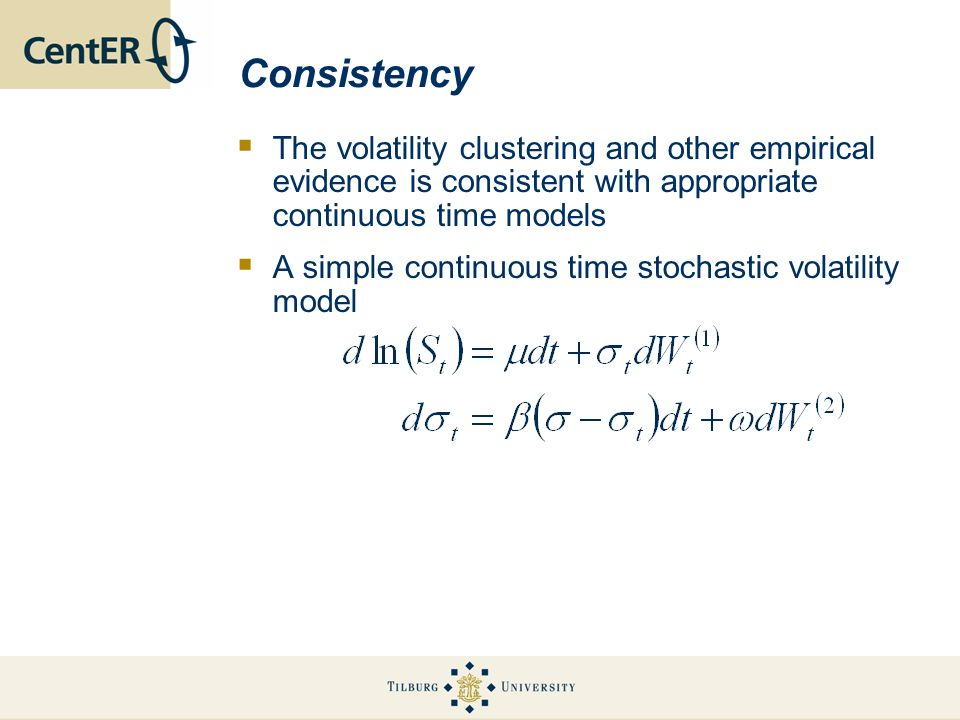 Consistency The volatility clustering and other empirical evidence is consistent with appropriate continuous time models A simple continuous time stoc