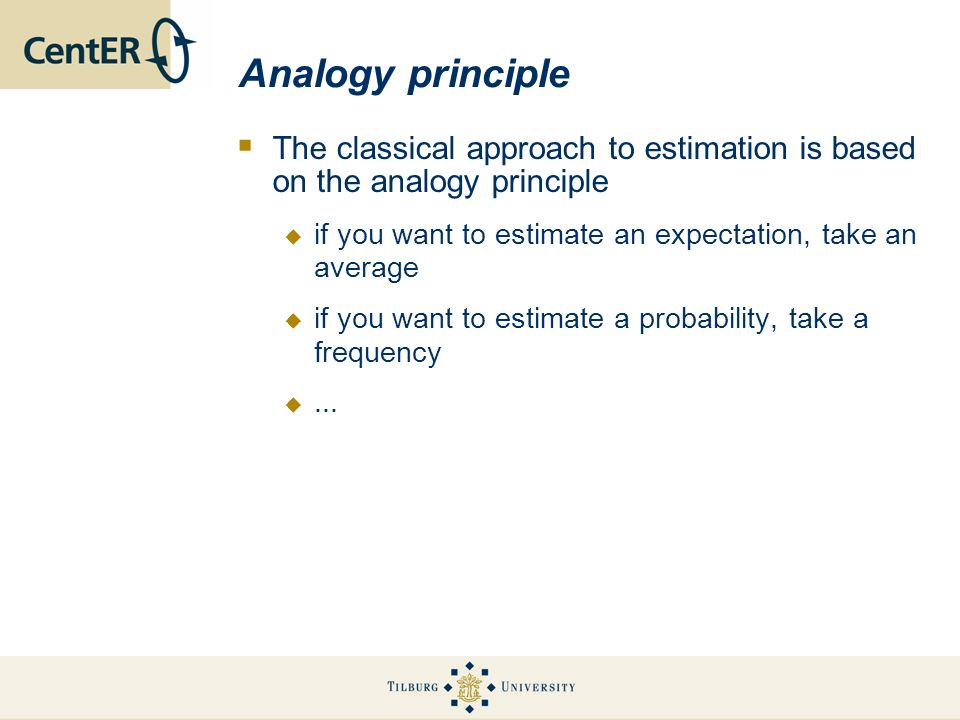 Analogy principle The classical approach to estimation is based on the analogy principle if you want to estimate an expectation, take an average if yo