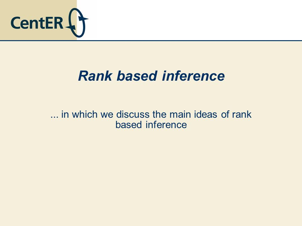 Rank based inference... in which we discuss the main ideas of rank based inference