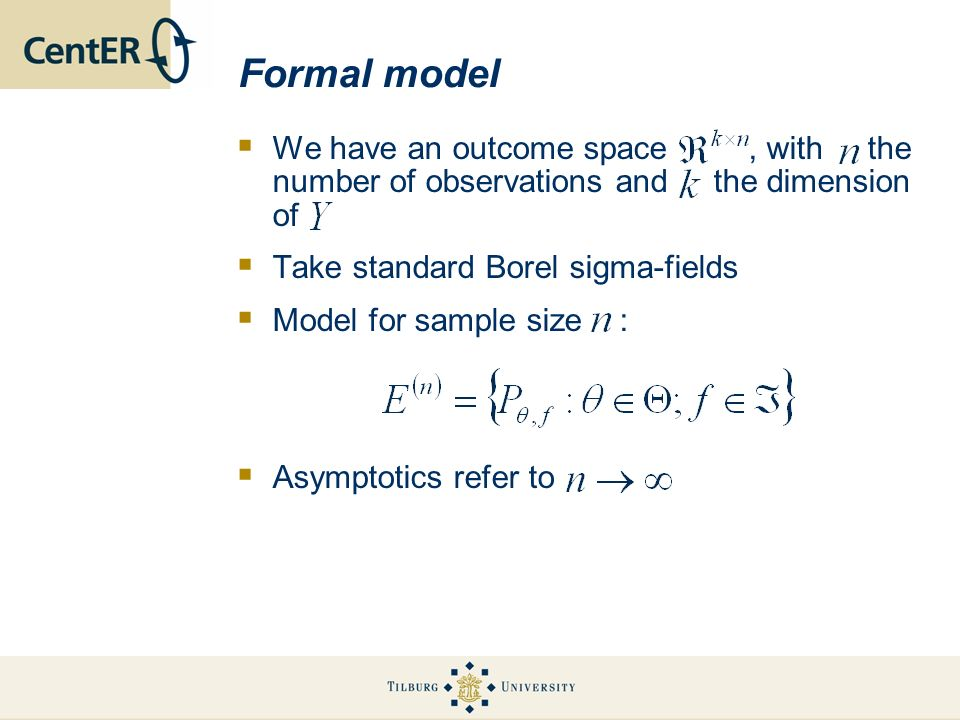 Formal model We have an outcome space, with the number of observations and the dimension of Take standard Borel sigma-fields Model for sample size : A