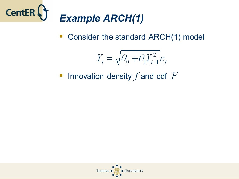 Example ARCH(1) Consider the standard ARCH(1) model Innovation density and cdf