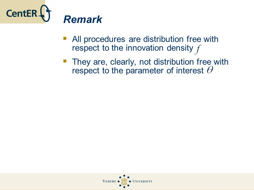 Remark All procedures are distribution free with respect to the innovation density They are, clearly, not distribution free with respect to the parame
