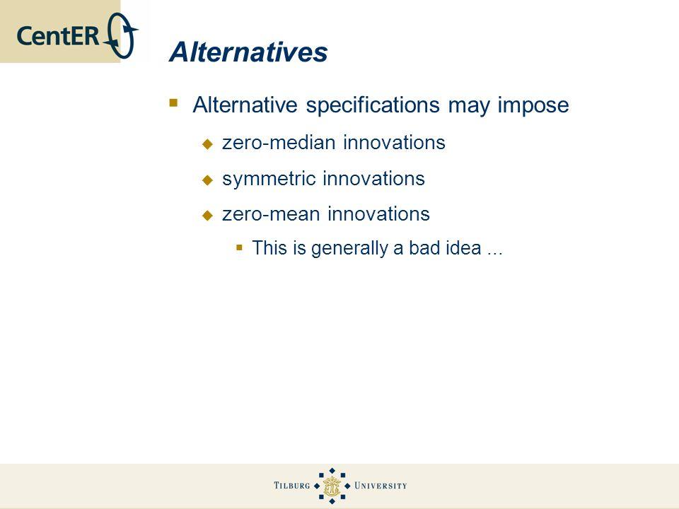 Alternatives Alternative specifications may impose zero-median innovations symmetric innovations zero-mean innovations This is generally a bad idea...