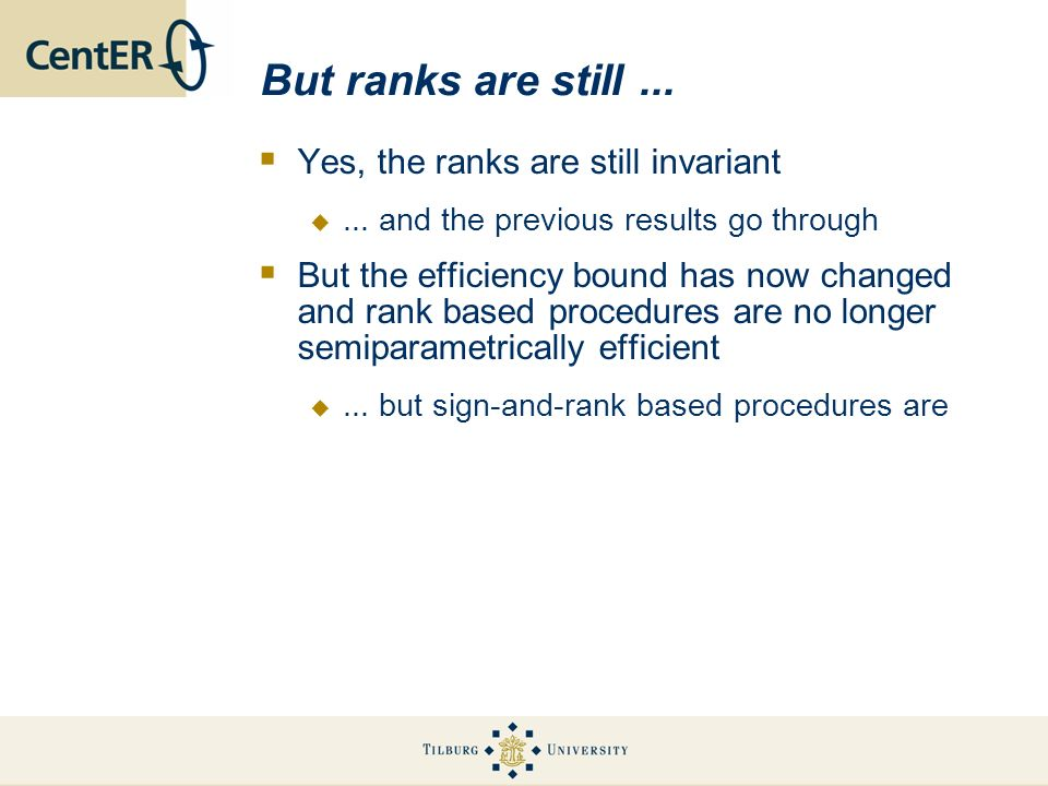 But ranks are still... Yes, the ranks are still invariant... and the previous results go through But the efficiency bound has now changed and rank bas
