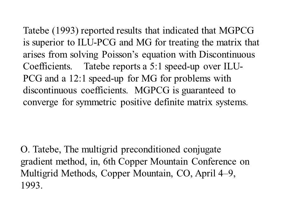 O. Tatebe, The multigrid preconditioned conjugate gradient method, in, 6th Copper Mountain Conference on Multigrid Methods, Copper Mountain, CO, April