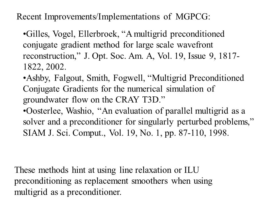 Recent Improvements/Implementations of MGPCG: Gilles, Vogel, Ellerbroek, A multigrid preconditioned conjugate gradient method for large scale wavefron