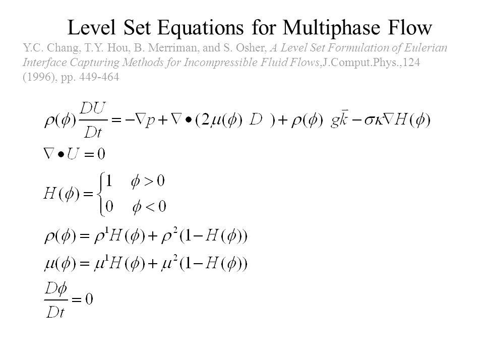 Level Set Equations for Multiphase Flow Y.C. Chang, T.Y. Hou, B. Merriman, and S. Osher, A Level Set Formulation of Eulerian Interface Capturing Metho