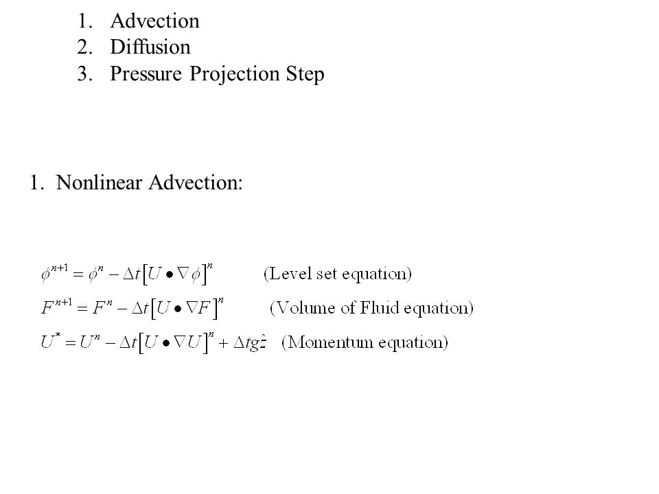 1. Nonlinear Advection: 1.Advection 2.Diffusion 3.Pressure Projection Step