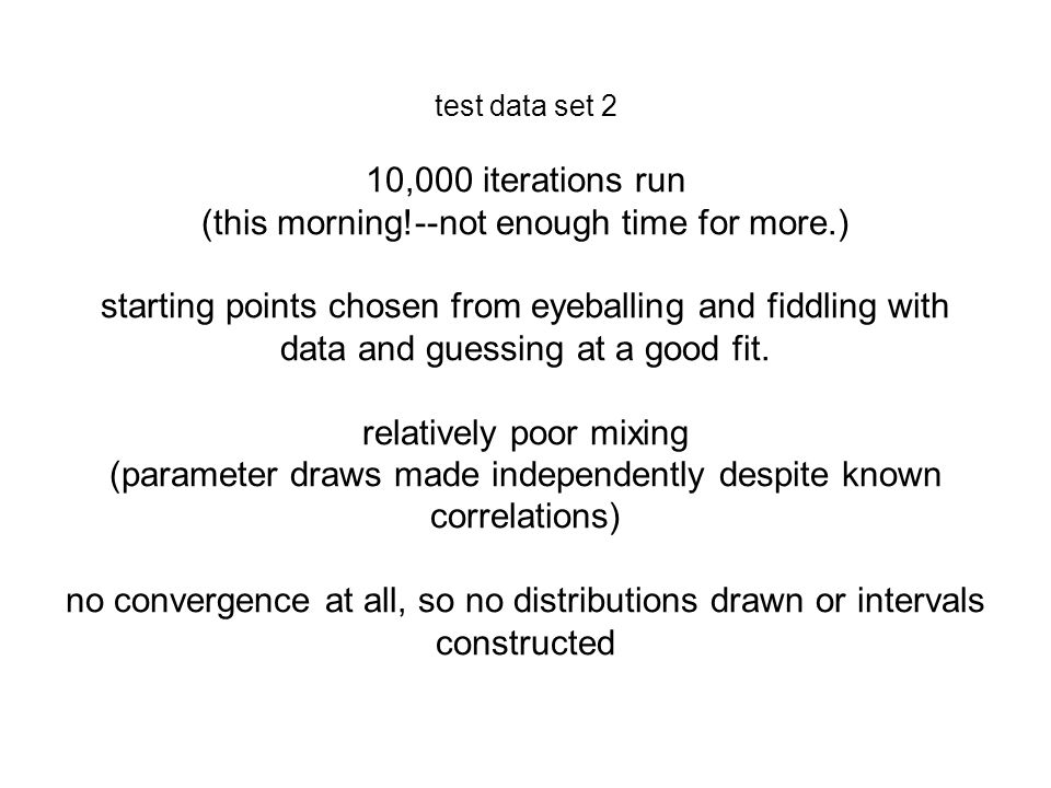 test data set 2 10,000 iterations run (this morning!--not enough time for more.) starting points chosen from eyeballing and fiddling with data and guessing at a good fit.
