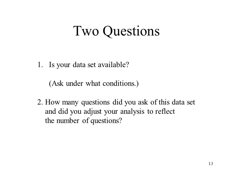 13 Two Questions 1.Is your data set available. (Ask under what conditions.) 2.