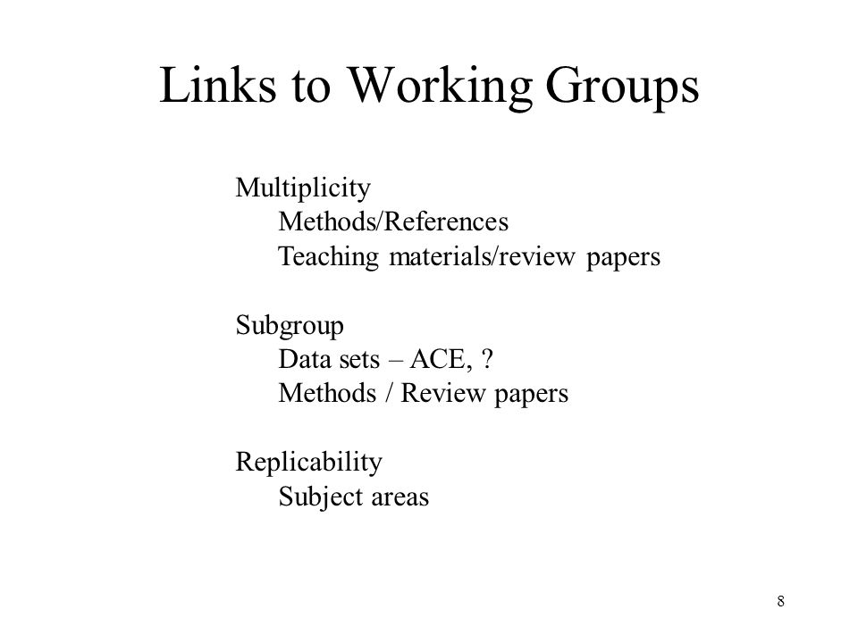 8 Links to Working Groups Multiplicity Methods/References Teaching materials/review papers Subgroup Data sets – ACE, ? Methods / Review papers Replica