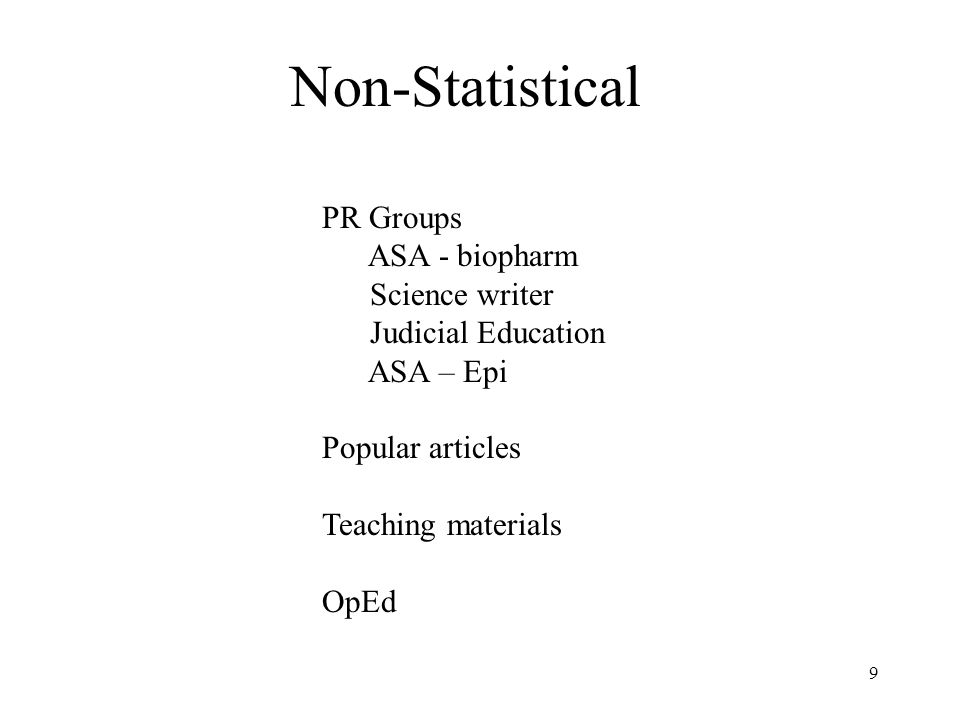 9 Non-Statistical PR Groups ASA - biopharm Science writer Judicial Education ASA – Epi Popular articles Teaching materials OpEd