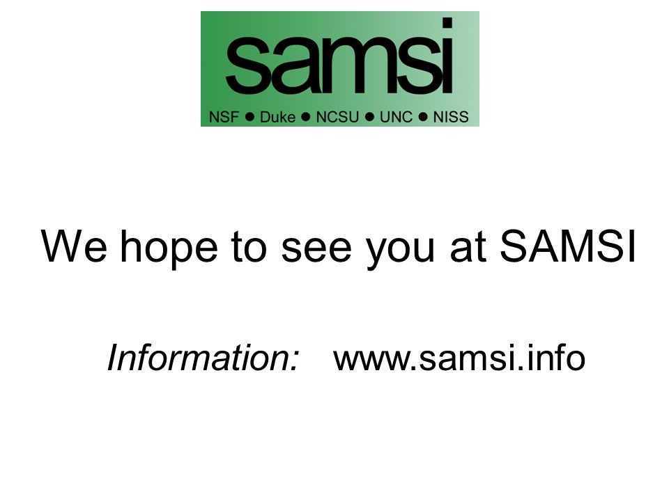 We hope to see you at SAMSI Information: www.samsi.info