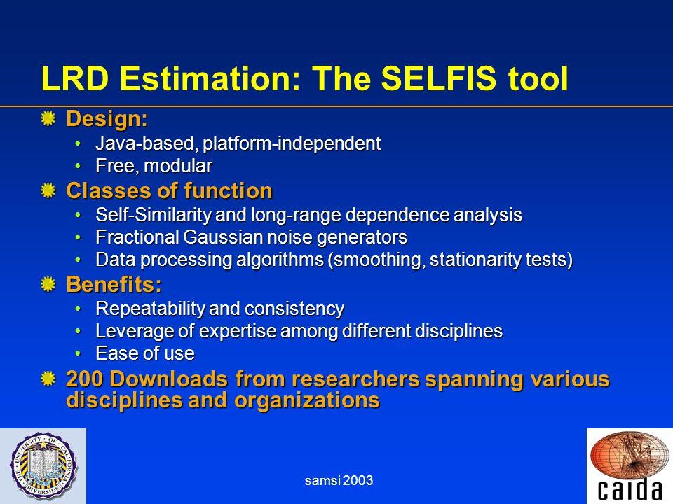 samsi 2003 LRD Estimation: The SELFIS tool Design: Java-based, platform-independentJava-based, platform-independent Free, modularFree, modular Classes