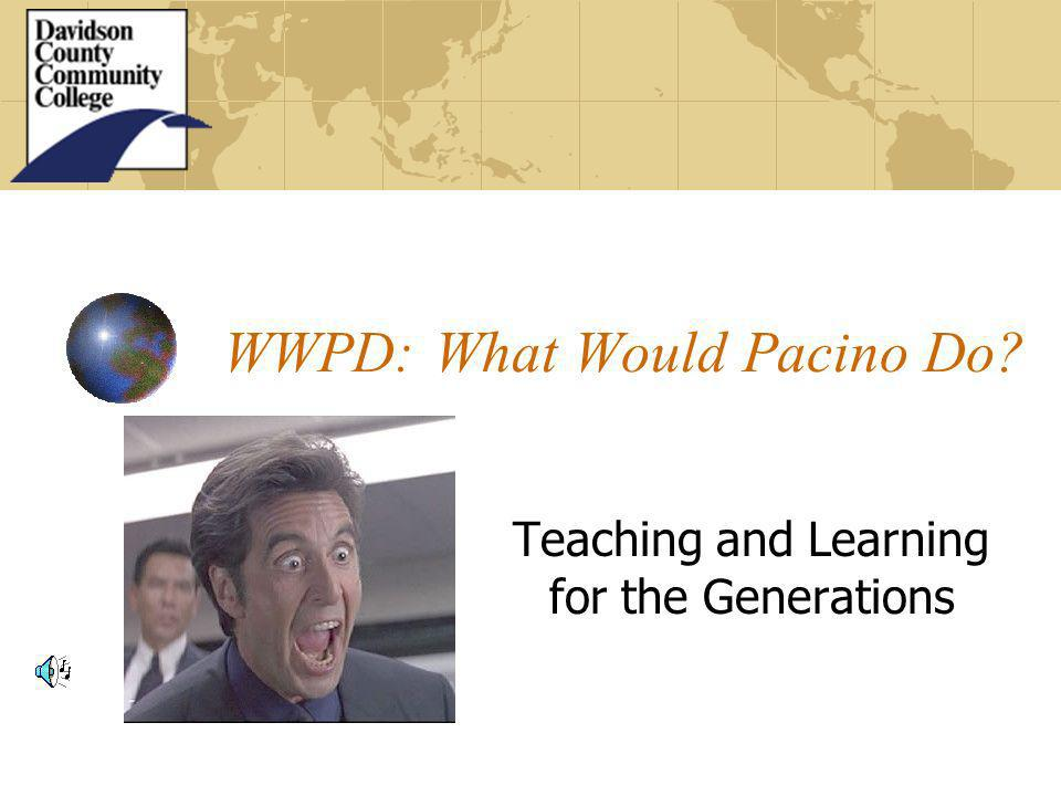 WWPD: What Would Pacino Do Teaching and Learning for the Generations