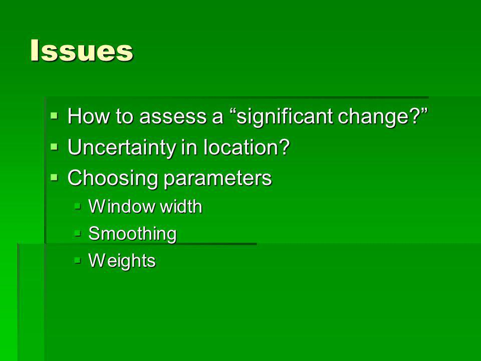 Issues How to assess a significant change. How to assess a significant change.