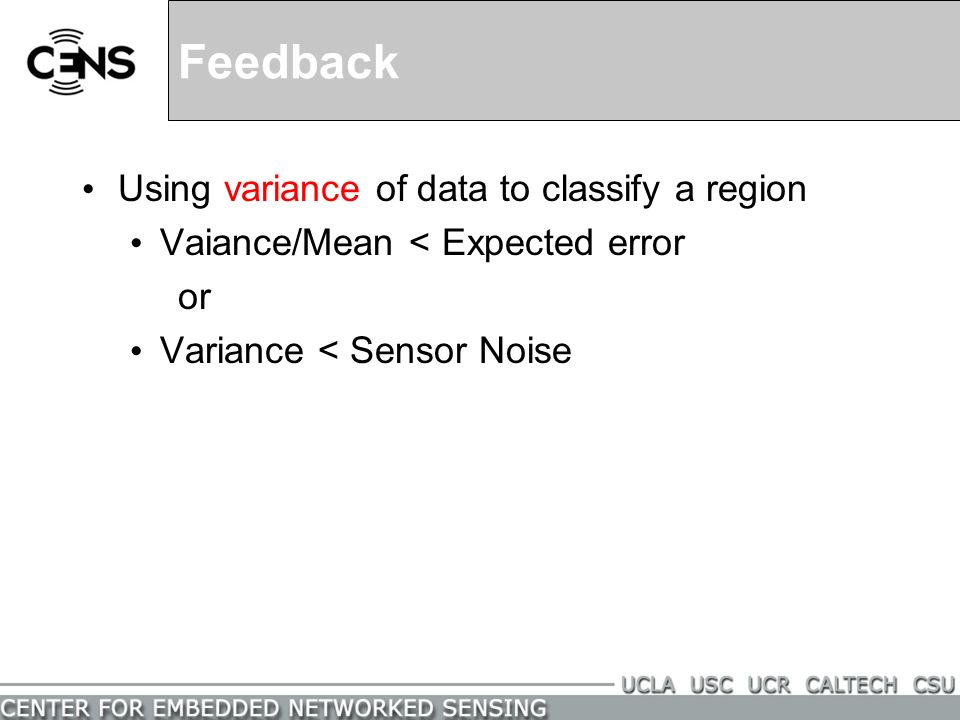 Feedback Using variance of data to classify a region Vaiance/Mean < Expected error or Variance < Sensor Noise