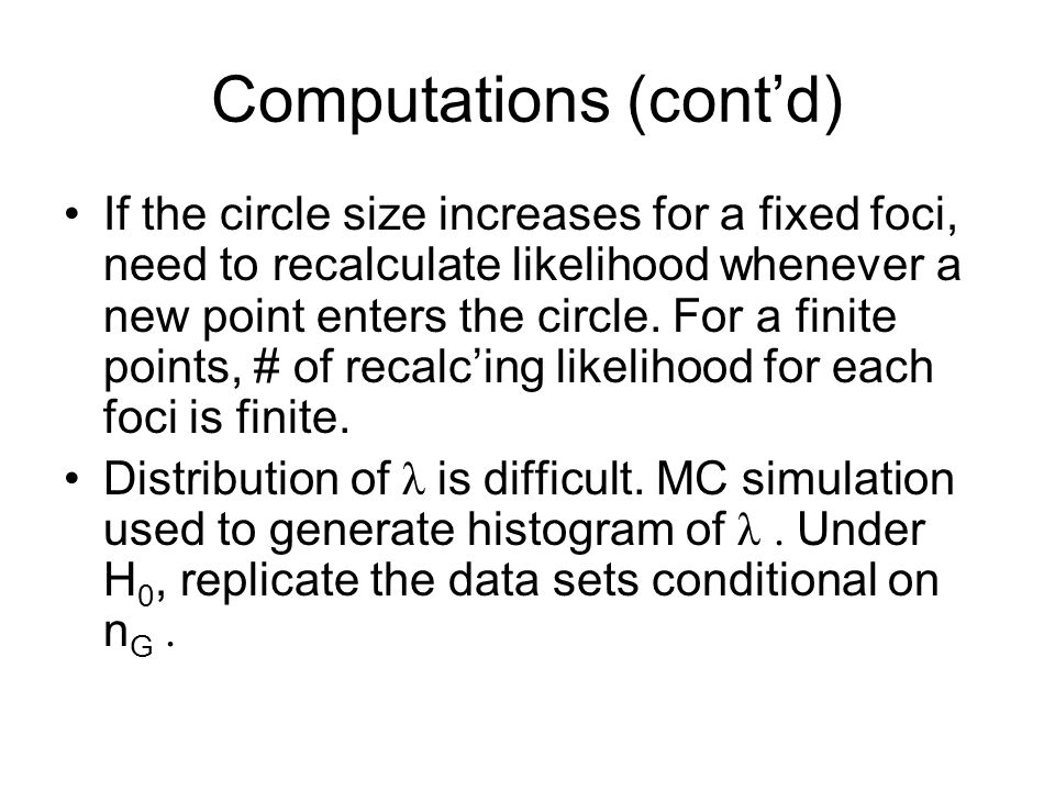 Computations (contd) If the circle size increases for a fixed foci, need to recalculate likelihood whenever a new point enters the circle.