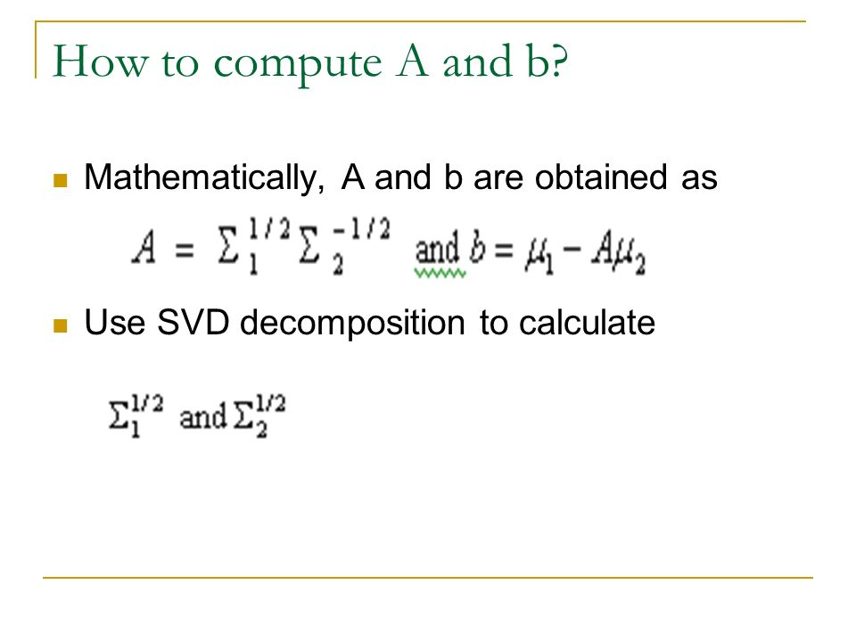 How to compute A and b? Mathematically, A and b are obtained as. Use SVD decomposition to calculate