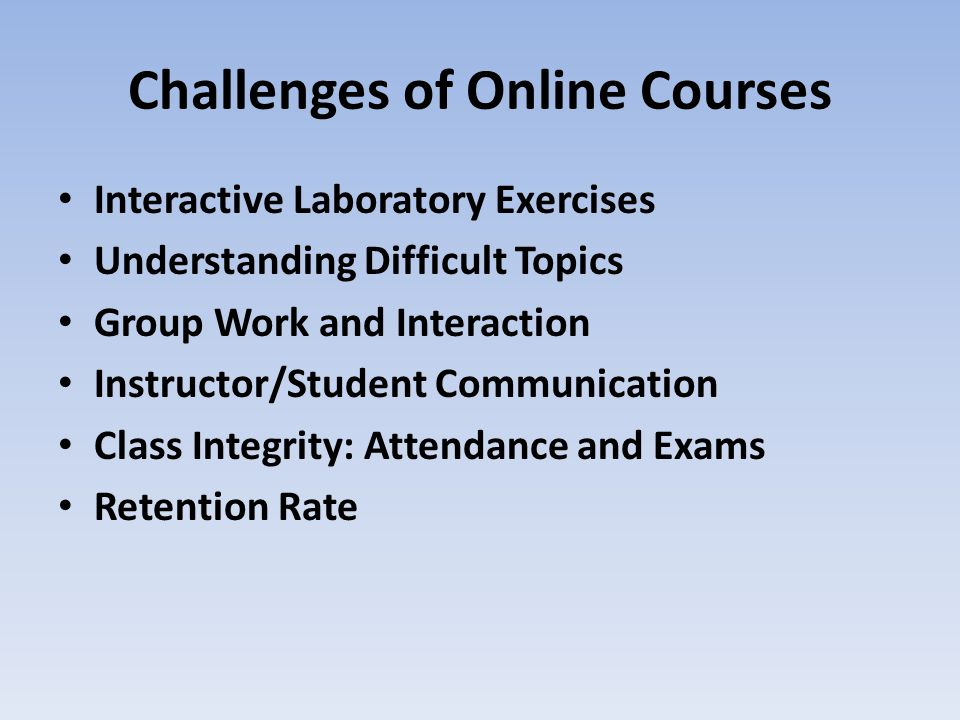Challenges of Online Courses Interactive Laboratory Exercises Understanding Difficult Topics Group Work and Interaction Instructor/Student Communicati