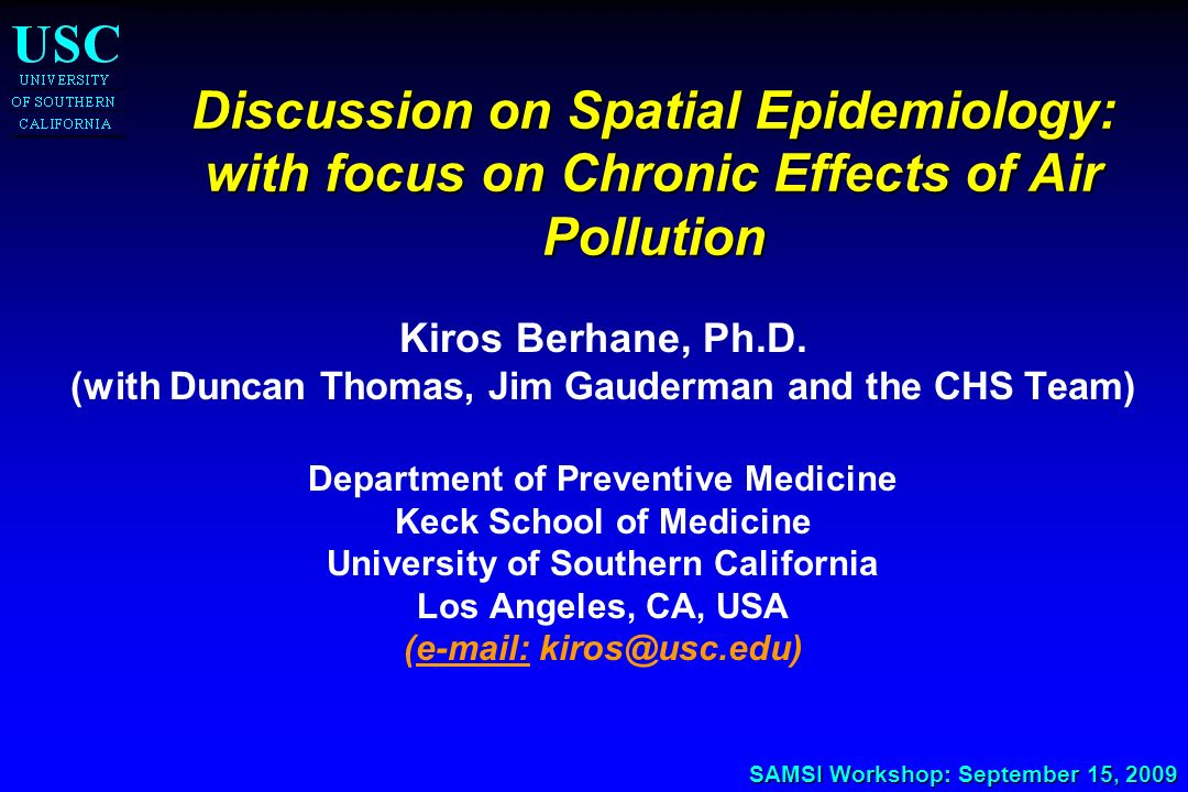 SAMSI Workshop: September 15, 2009 Discussion on Spatial Epidemiology: with focus on Chronic Effects of Air Pollution Discussion on Spatial Epidemiolo