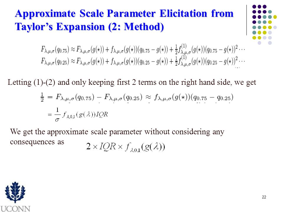 22 Approximate Scale Parameter Elicitation from Taylors Expansion (2: Method) Letting (1)-(2) and only keeping first 2 terms on the right hand side, w