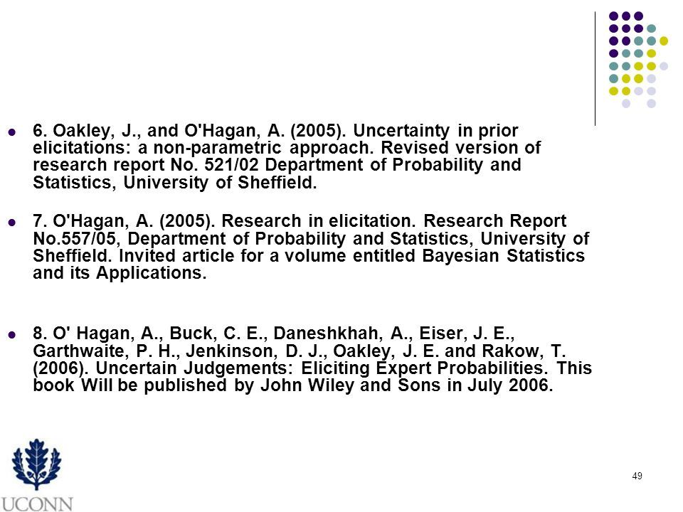 49 6. Oakley, J., and O'Hagan, A. (2005). Uncertainty in prior elicitations: a non-parametric approach. Revised version of research report No. 521/02