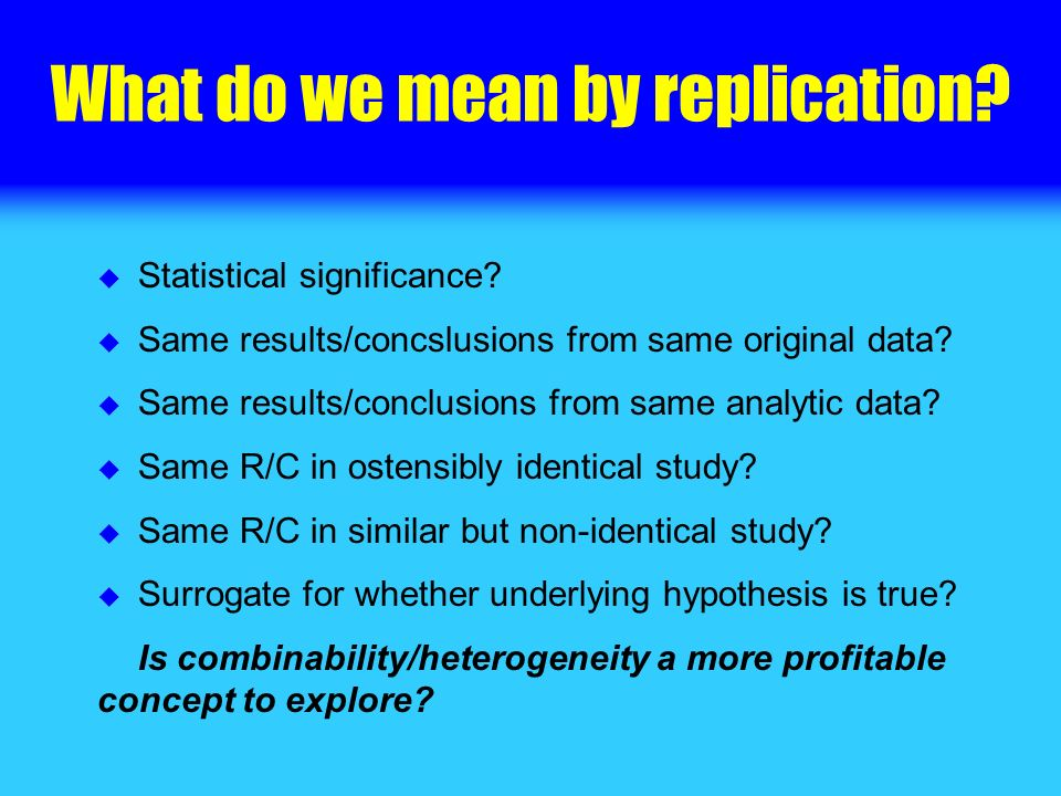 What do we mean by replication. Statistical significance.