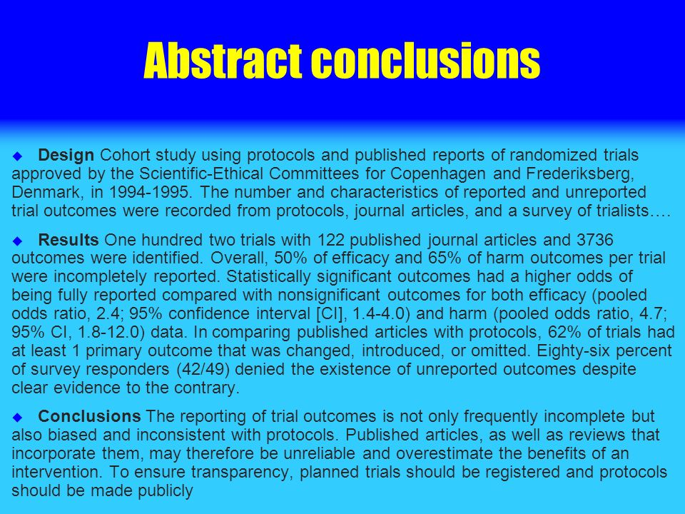 Abstract conclusions Design Cohort study using protocols and published reports of randomized trials approved by the Scientific-Ethical Committees for Copenhagen and Frederiksberg, Denmark, in 1994-1995.
