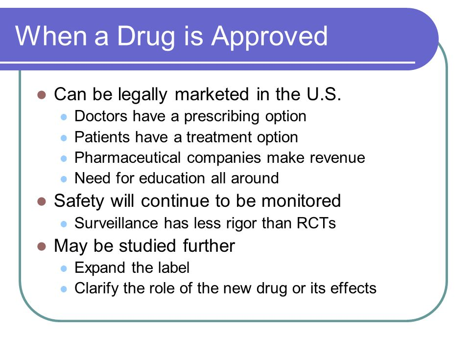 When a Drug is Approved Can be legally marketed in the U.S.