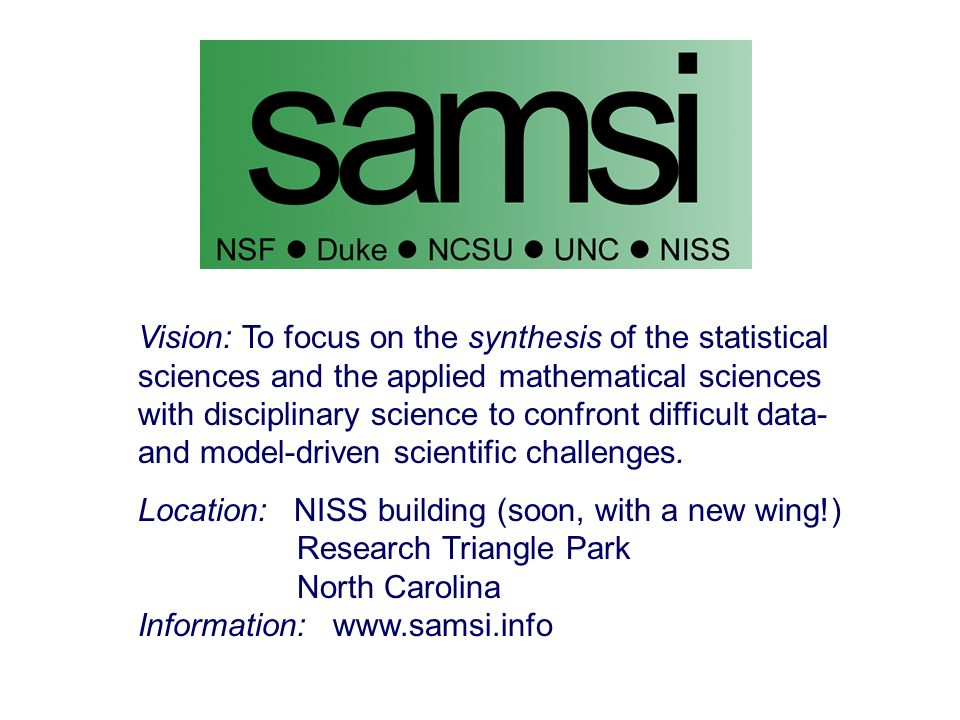 Vision: To focus on the synthesis of the statistical sciences and the applied mathematical sciences with disciplinary science to confront difficult da