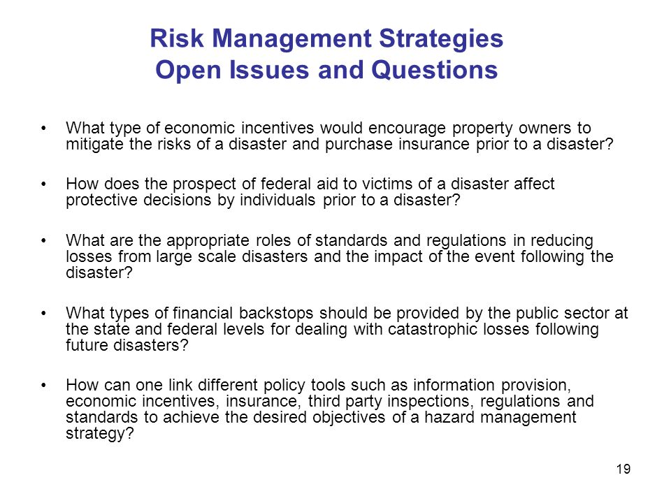 Risk Management Strategies Open Issues and Questions What type of economic incentives would encourage property owners to mitigate the risks of a disaster and purchase insurance prior to a disaster.